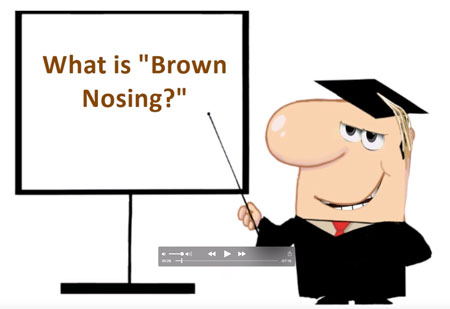 What is Brown-Nosing?